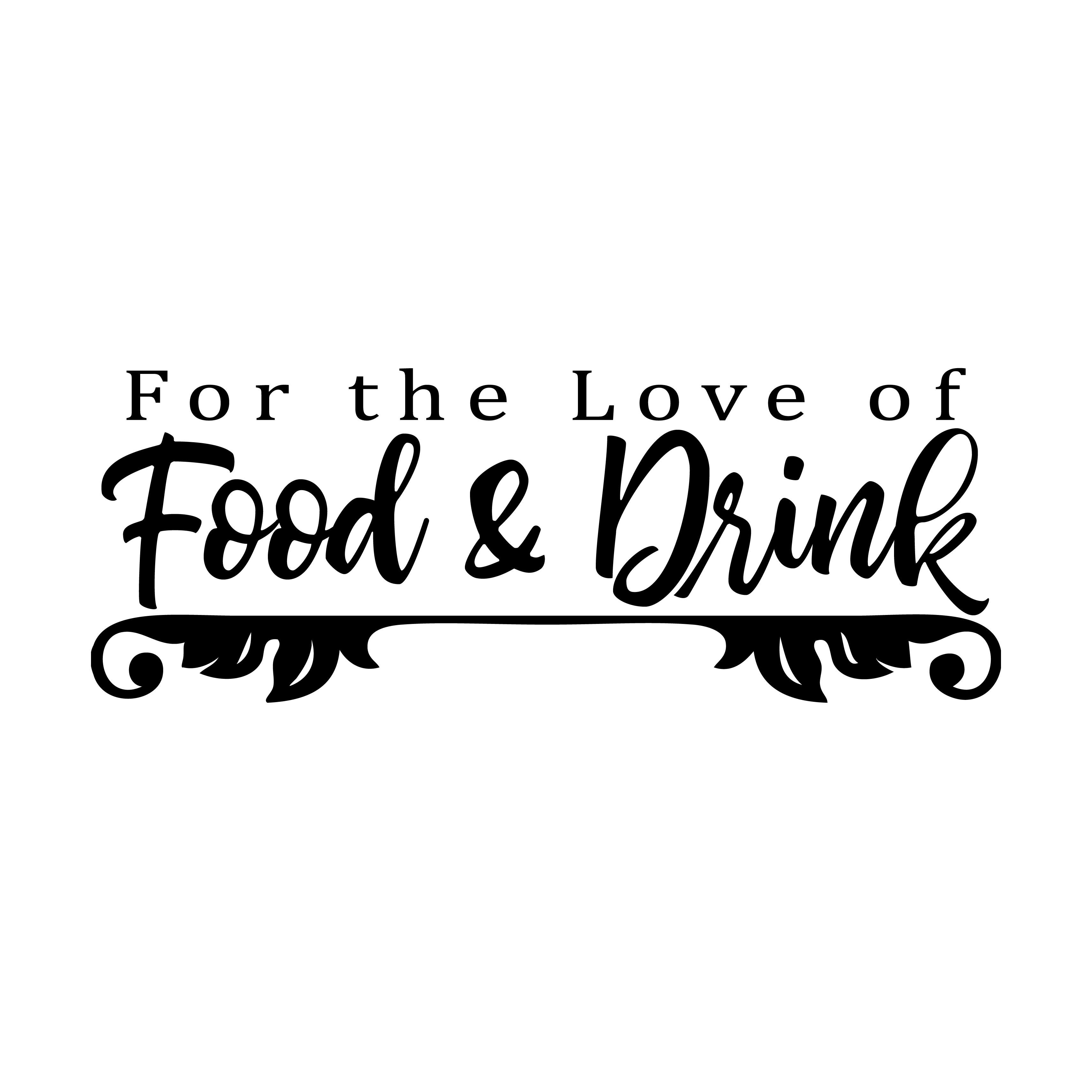 FOR THE LOVE OF FOOD & DRINK