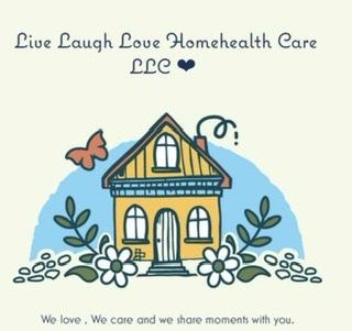 Live laugh love homehealth care LLC