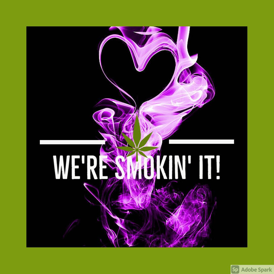 We're Smokin' It!